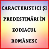 Caracteristici si predestinari in Zodiacul Romanesc